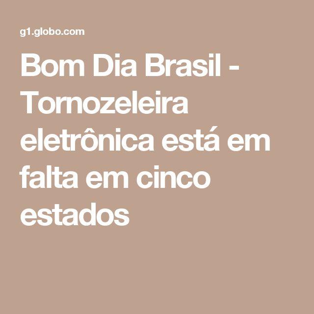 Bom Dia Brasil - Tornozeleira eletrônica está em falta em cinco estados