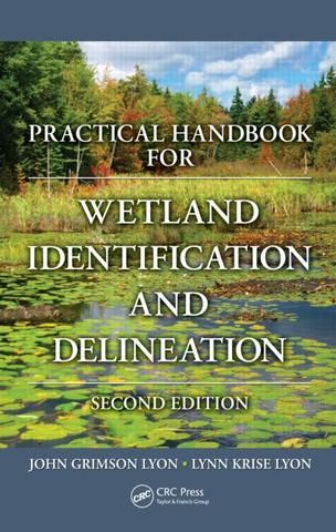 Practical Handbook for Wetland Identification and Delineation Second Edition; John G. Lyon Lynn Krise Lyon; Hardback