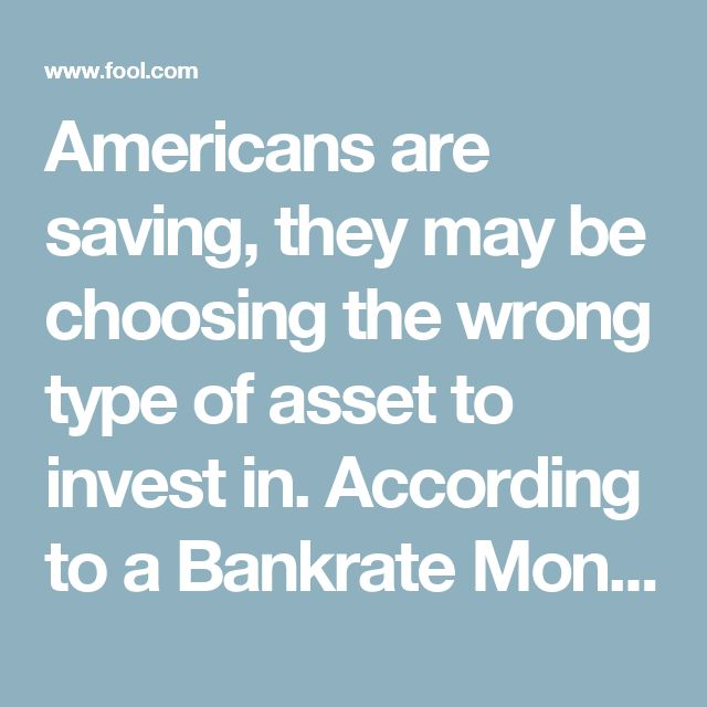 Americans are saving, they may be choosing the wrong type of asset to invest in. According to a Bankrate Money Pulse survey conducted last year, 52% of Americans didn't have any of their money invested in stocks. Mind you, the stock market has historically returned about 7% per year, dividend reinvestment included, which is well above the long-term average rate of inflation. Investors simply don't trust the stock market after its 50%+ swoon during the Great Recession.