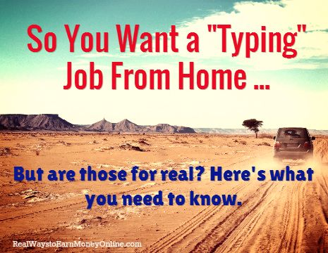 "So You Want a ""Typing"" Job From Home ... / But are those for real? Here's what you need to know."