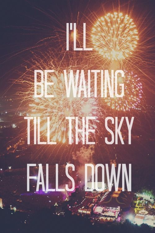 What song has the lyrics Untill the sky falls down over me ...