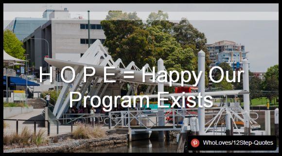 H O P E = Happy Our Program Exists - www.pinterest.com/WhoLoves/12Step-Quotes #12Steps #InspirationalQuotes #Quotes