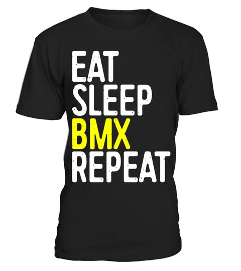 "# Eat Sleep BMX Repeat T-Shirt Funny Bicycle Motocross Gift .  Special Offer, not available in shops      Comes in a variety of styles and colours      Buy yours now before it is too late!      Secured payment via Visa / Mastercard / Amex / PayPal      How to place an order            Choose the model from the drop-down menu      Click on ""Buy it now""      Choose the size and the quantity      Add your delivery address and bank details      And that's it!      Tags: Perfect Gift Idea for Men…"
