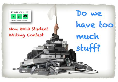 """November 2013:  Do we have too much stuff?  From the madness of Black Friday to the floating Pacific garbage patch to TV shows about hoarders, in today's age of mass consumerism, does our modern society have an addiction to...""""stuff?""""  Share your experiences and thoughts on this month's writing contest here on StageofLife.com!"""