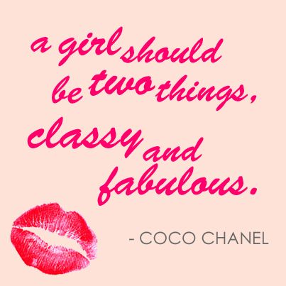 A girl should be two things, classy and fabulous. Quote by Coco Chanel.