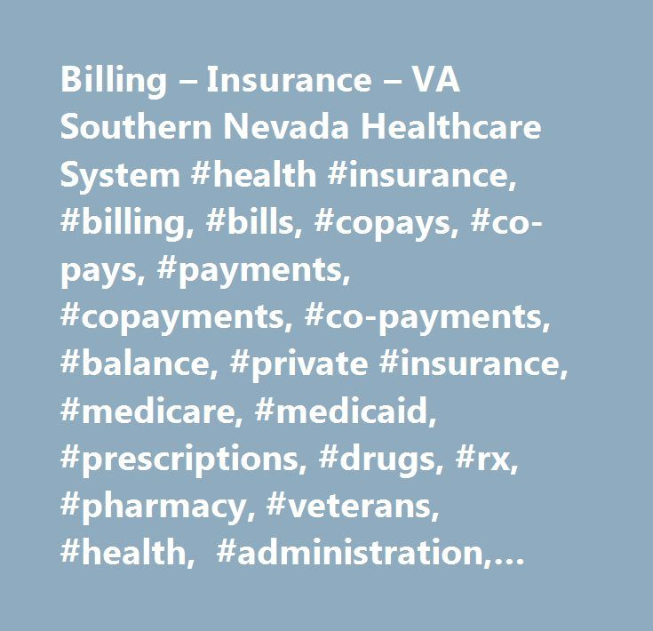 Billing – Insurance – VA Southern Nevada Healthcare System #health #insurance, #billing, #bills, #copays, #co-pays, #payments, #copayments, #co-payments, #balance, #private #insurance, #medicare, #medicaid, #prescriptions, #drugs, #rx, #pharmacy, #veterans, #health, #administration, #va, #vamc, #medical #center, #healthcare, #health #care, #hospital…