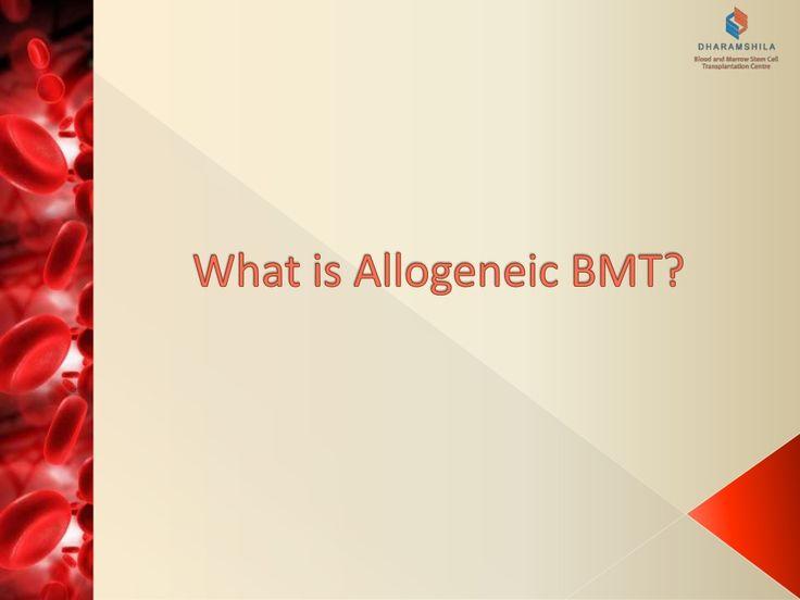 What is Allogeneic #Bone #Marrow #Transplantation by Dharamshila Blood and Marrow Stem Cell Transplantation Centre via slideshare