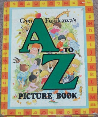 Gyo Fujikawa's A to Z Picture Book--a beautifully illustrated picture book.