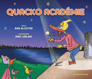Quacko Académie | Texte: Ryan McIntyre | Illustrations: Dano LeBlanc | Mars 2014 | Éditions Bouton d'or Acadie