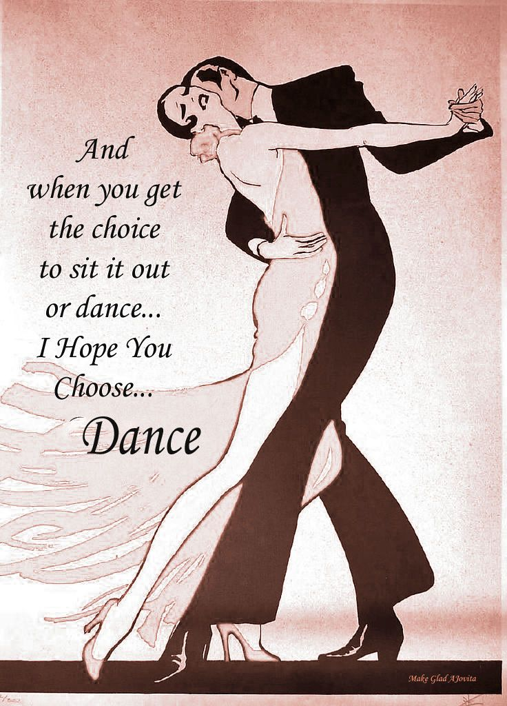 You can sit on the sidelines of life or you can choose to get up and dance...Celebrate Life ~ created by Jovita