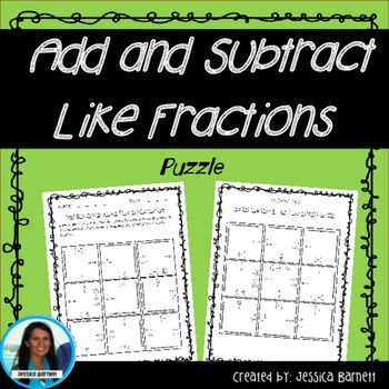 Add and Subtract Fractions In+this+activity+students+will+cut+out+9+pieces,+correctly+match+problems+to+solutions,+and+then+glue+the+puzzle+together+on+an+additional+page+to+form+a+large+square.+This+resource+is+grouped+with+additional+activities+in+the++Add+and+Subtract+Like+Fractions+Activity+Pack***Earn+TPT+credits+for+future+purchases+by+leaving+feedback******Follow+me+to+be+the+first+to+know+about+special+deals+and+when+I've+posted+new+products!!***