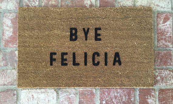 "$34 The Original ""Bye Felicia"" Door Mat. As seen on Lucy Hale's Instagram, BUZZFEED & HUFFINGTON POST. Bye Felicia,Welcome mat, home decor"
