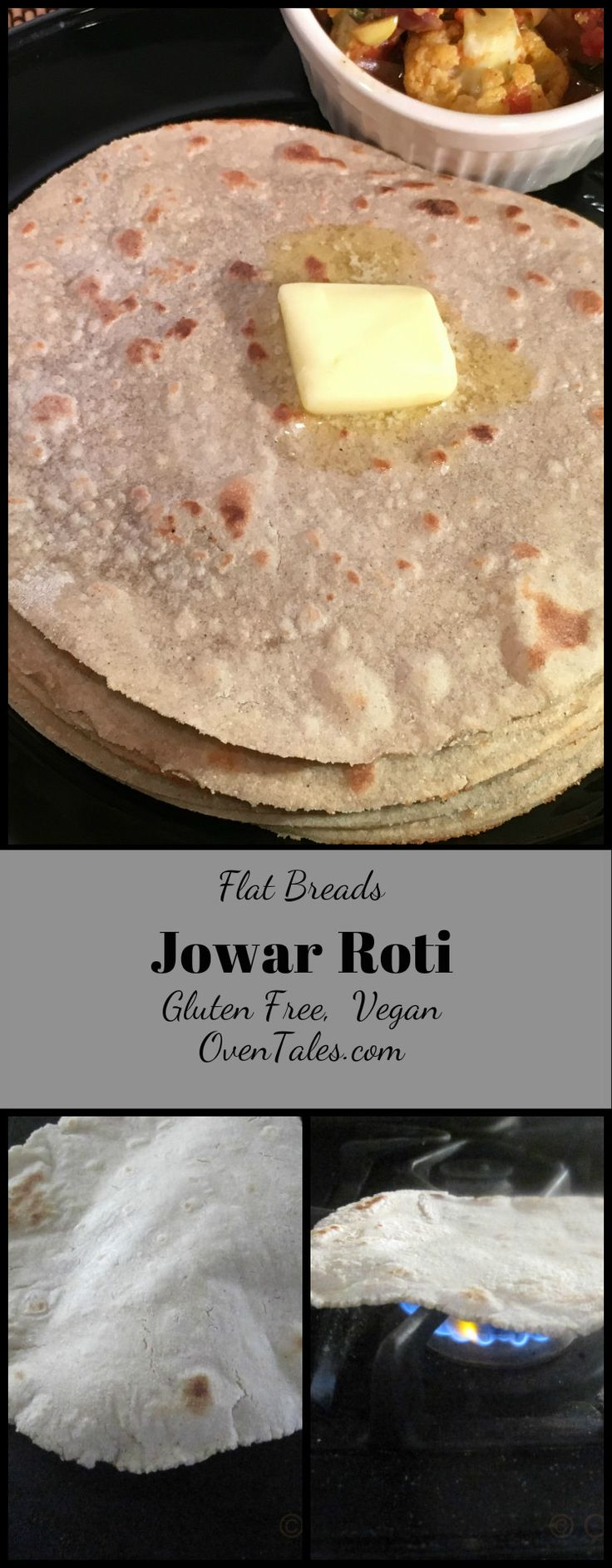 "Jowar Roti - Jowar or Sorghum is  an ancient  grain that packs a  punch in  terms of nutritional  values.  Flat bread made  with jowar is soft, delicious and  packs a  punch in terms of  nutritional value.  These  breads are  gluten  free  and  vegan,  but  chances  are   you  won't  even notice  the ""free"" aspect of  this  bread at  all .."