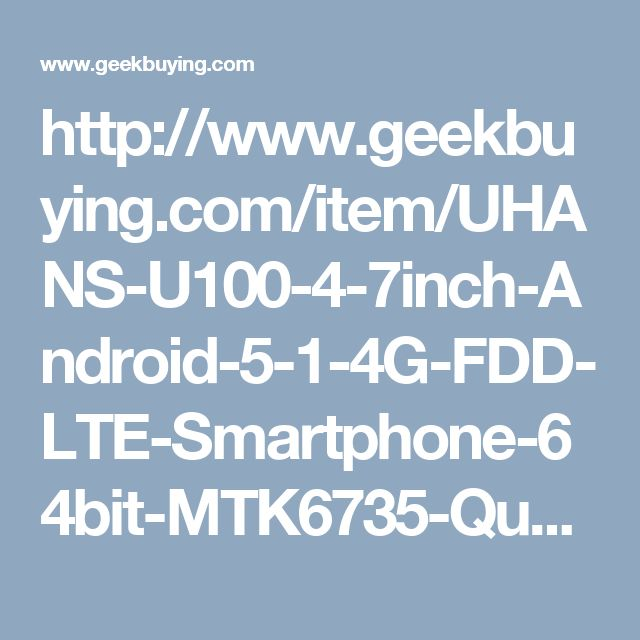 http://www.geekbuying.com/item/UHANS-U100-4-7inch-Android-5-1-4G-FDD-LTE-Smartphone-64bit-MTK6735-Quad-Core-13-0MP-Miracast-Business-Phone---Black-352740.html#.WLlMIcI04t4.pinterest_share