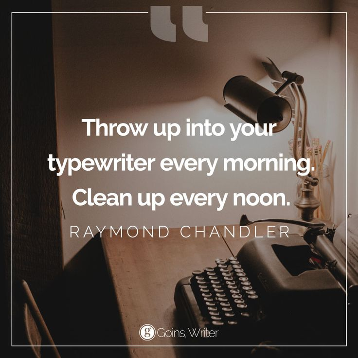 """""""Throw up into your typewriter every morning. Clean up every noon."""" ―Raymond Chandler"""