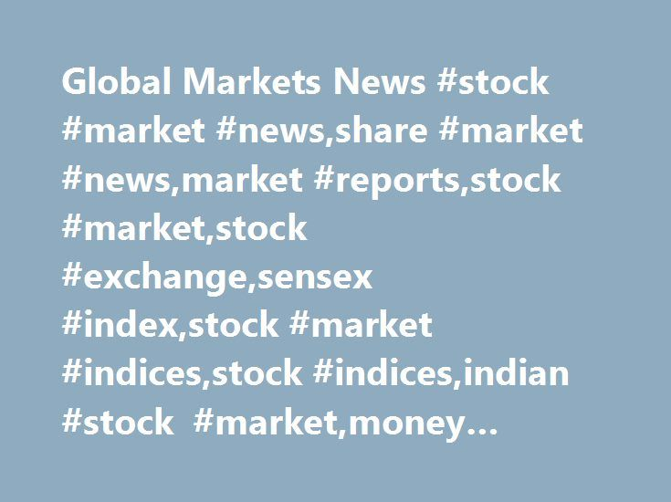 Global Markets News #stock #market #news,share #market #news,market #reports,stock #market,stock #exchange,sensex #index,stock #market #indices,stock #indices,indian #stock #market,money #market #india http://denver.remmont.com/global-markets-news-stock-market-newsshare-market-newsmarket-reportsstock-marketstock-exchangesensex-indexstock-market-indicesstock-indicesindian-stock-marketmoney-market-indi/  # Global Markets News (Adds company news items, futures) May 31 Britain's FTSE 100 index…