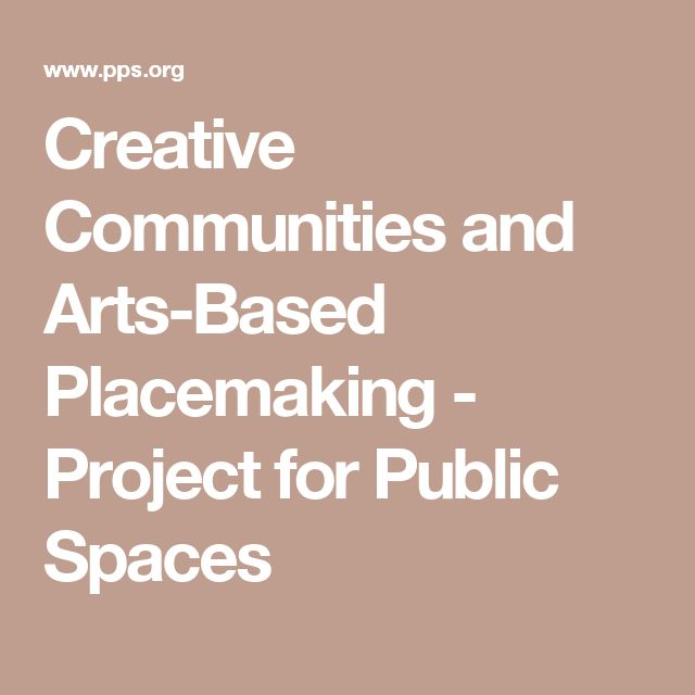 Creative Communities and Arts-Based Placemaking - Project for Public Spaces