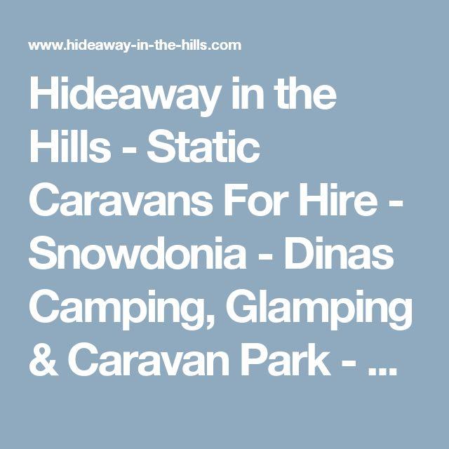 Hideaway in the Hills - Static Caravans For Hire - Snowdonia -     Dinas Camping, Glamping & Caravan Park - Snowdonia
