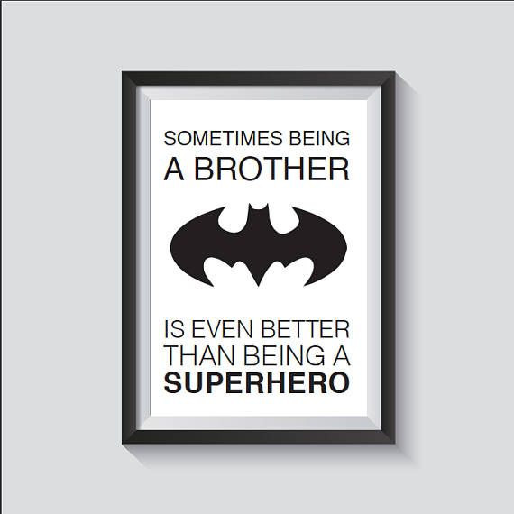 Sometimes Being A Big Brother Is Better Than Being A Superhero is a cute addition to any big brothers bedroom. Keep it monochrome or choose one of our beautiful foil colours from the drop down menu. Size: A5 (148 x 210mm) A4 (210 x 297mm) (Please ask for alternative sizes) All