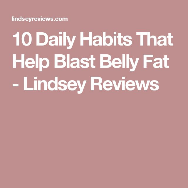 10 Daily Habits That Help Blast Belly Fat - Lindsey Reviews