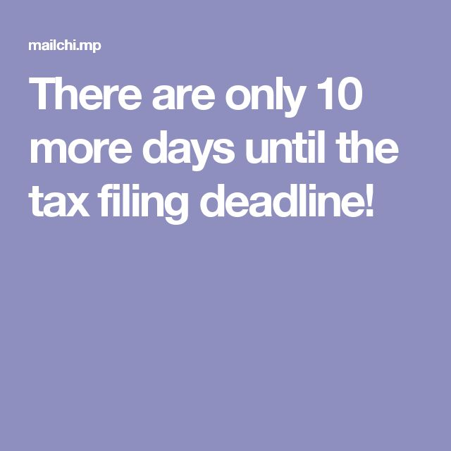 There are only 10 more days until the tax filing deadline!