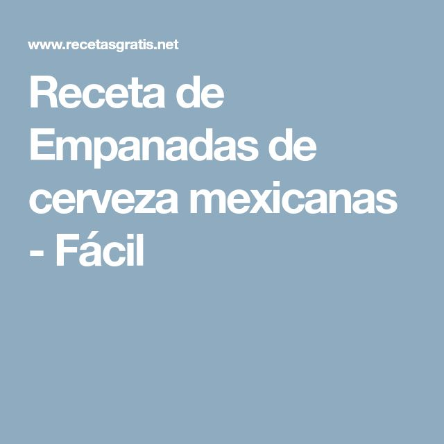 Receta de Empanadas de cerveza mexicanas - Fácil