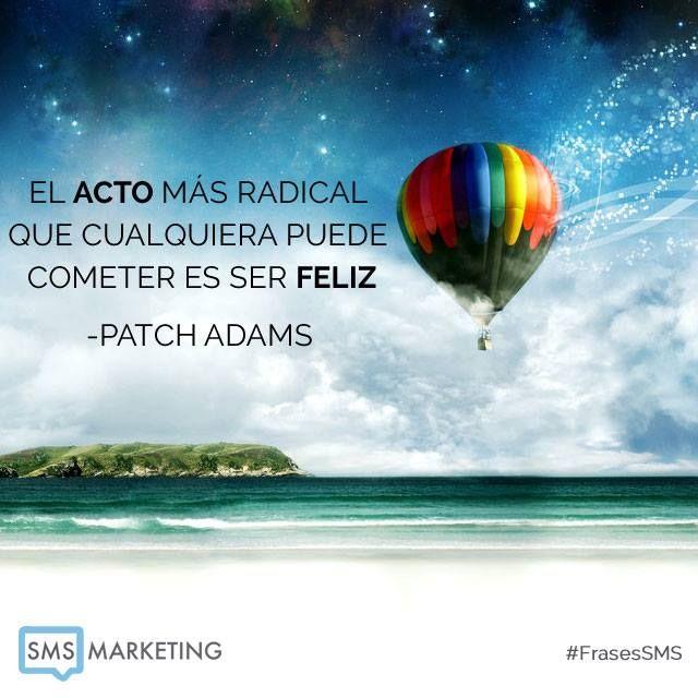 El acto mas radical que cualquiera puede cometer es ser feliz.  #Frases #SMS  - Patch Adams
