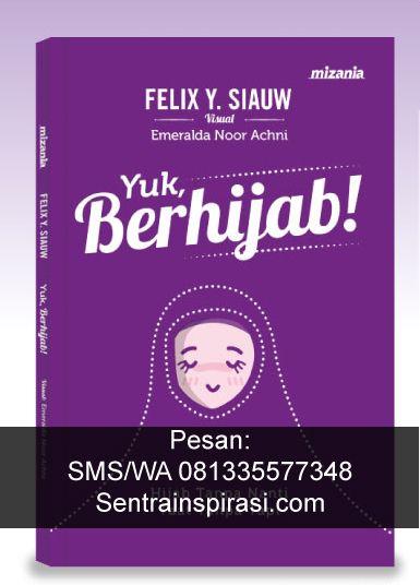 Anda ingin Pesan buku Yuk berhijab - Felix Siauw? SMS/WA 081335577348