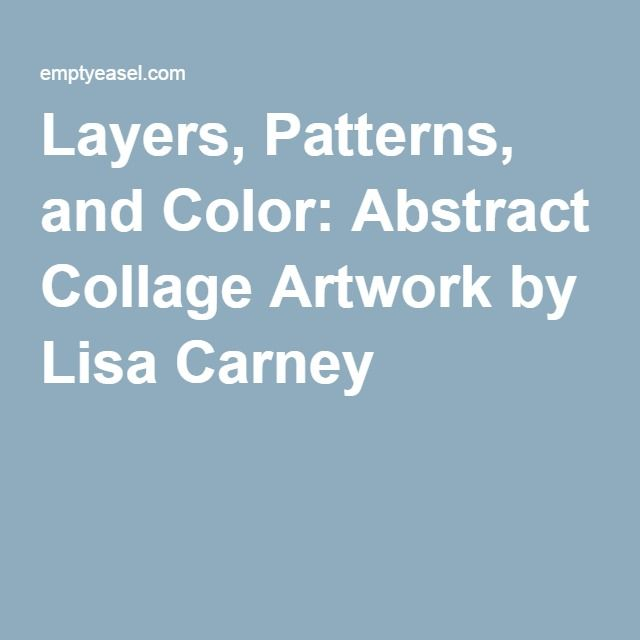 Layers, Patterns, and Color: Abstract Collage Artwork by Lisa Carney