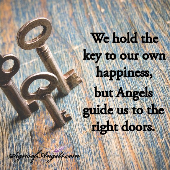We hold the key to our own happiness, but Angels guide us to the right doors.