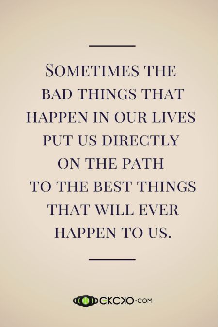 Great Sayings: Sometimes We Have To Go Through The Worst To Get To The