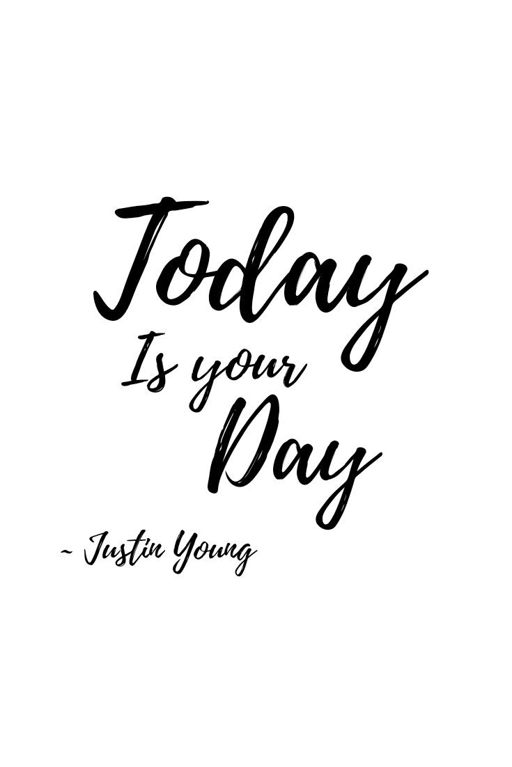 Today is your day ~ quotes by Justin Young  Life quotes to live