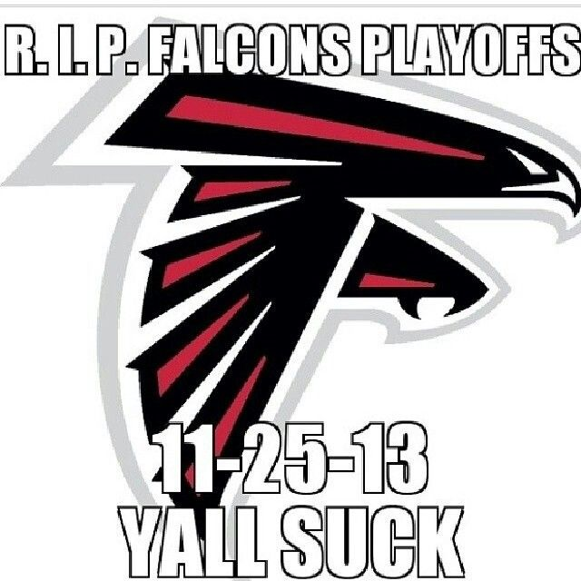 R.I.P FALCONS PLAYOFFS! YALL SUCK!!!!!