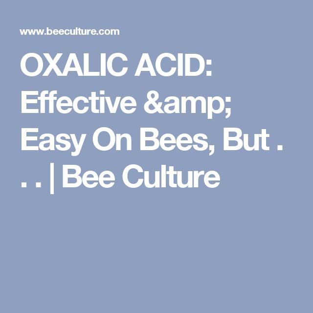 OXALIC ACID: Effective & Easy On Bees, But . . .   Bee Culture