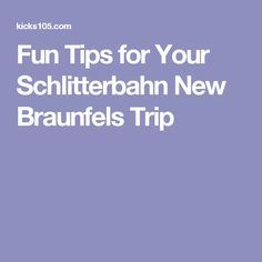 Fun Tips for Your Schlitterbahn New Braunfels Trip