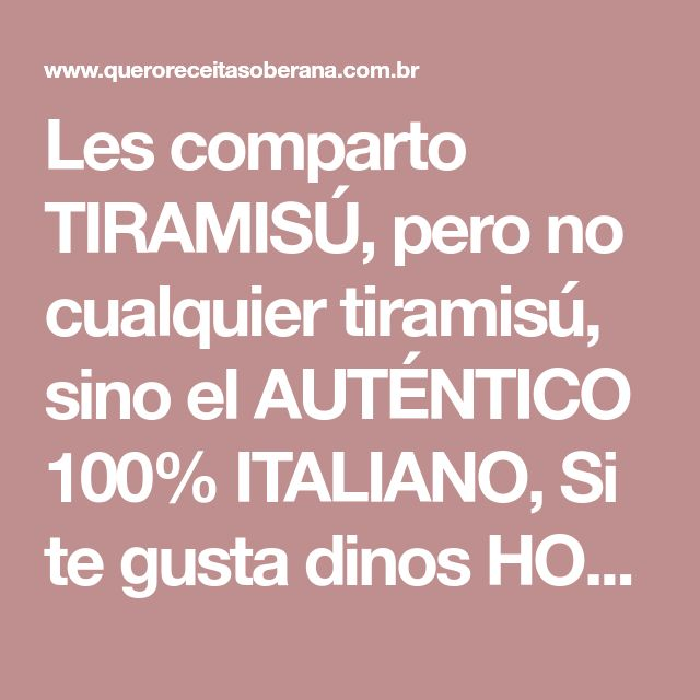 Les comparto TIRAMISÚ, pero no cualquier tiramisú, sino el AUTÉNTICO 100% ITALIANO, Si te gusta dinos HOLA y dale a Me Gusta MIREN … | Receitas Soberanas