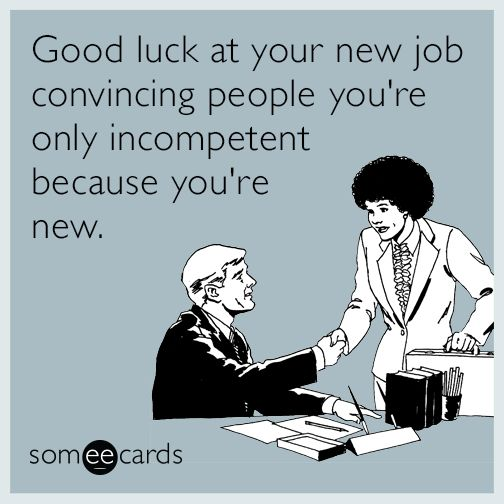 Free And Funny Workplace Ecard: Good Luck At Your New Job Convincing People  Youu0027re Only Incompetent Because Youu0027re New.