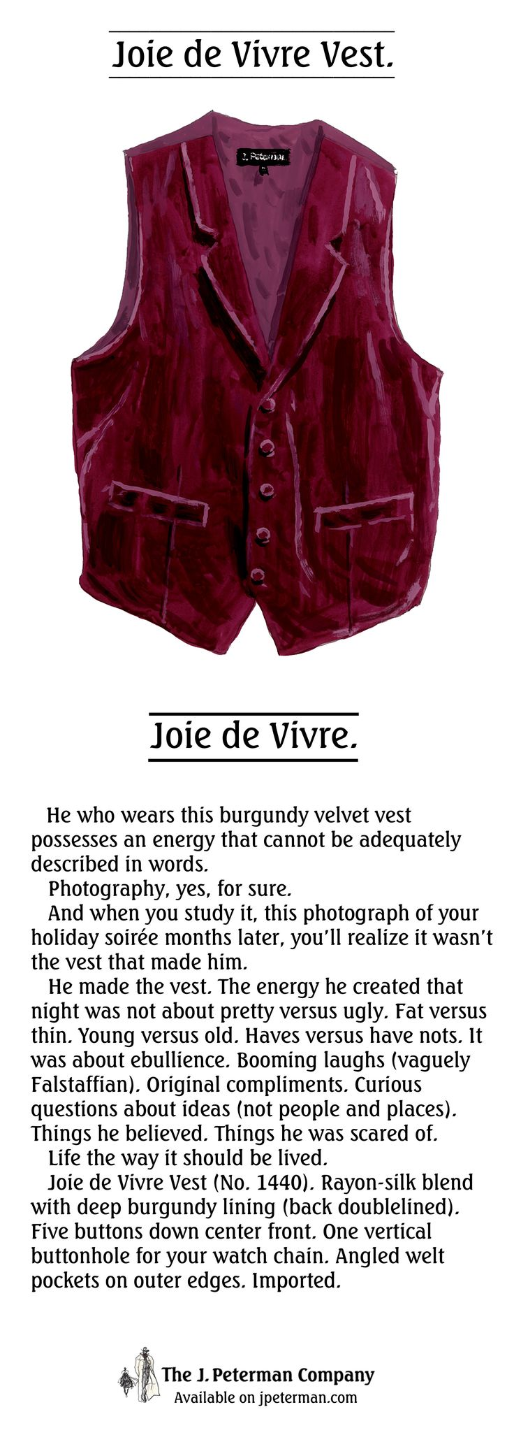 Life the way it should be lived.  Joie de Vivre Vest (No. 1440). Rayon-silk blend with deep burgundy lining (back doublelined). Five buttons down center front. One vertical buttonhole for your watch chain. Angled welt pockets on outer edges.