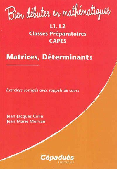 512.5 COL - Matrices, déterminants / Colin, JJ. Cet ouvrage est consacré à l'étude des matrices et des déterminants en algèbre linéaire. Il s'adresse donc aux étudiants des licences scientifiques, des Classes Préparatoires aux Grandes Écoles, et à ceux qui préparent le C.A.P.E.S. de mathématiques.
