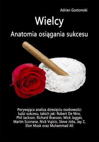 ebook Wielcy. Anatomia osiągania sukcesu ePub MOBI PDF - Adrian Gostomski - Księgarnia ebookpoint.pl