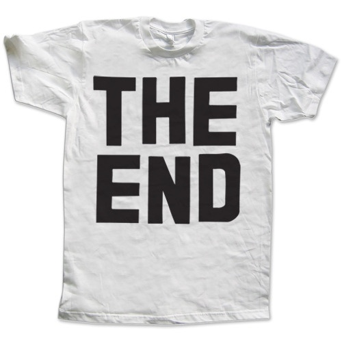 """""""The End"""" Classics Collection. Can't get enough of Print Liberations simple approach to the graphic tshirt. Always with humor or a message."""