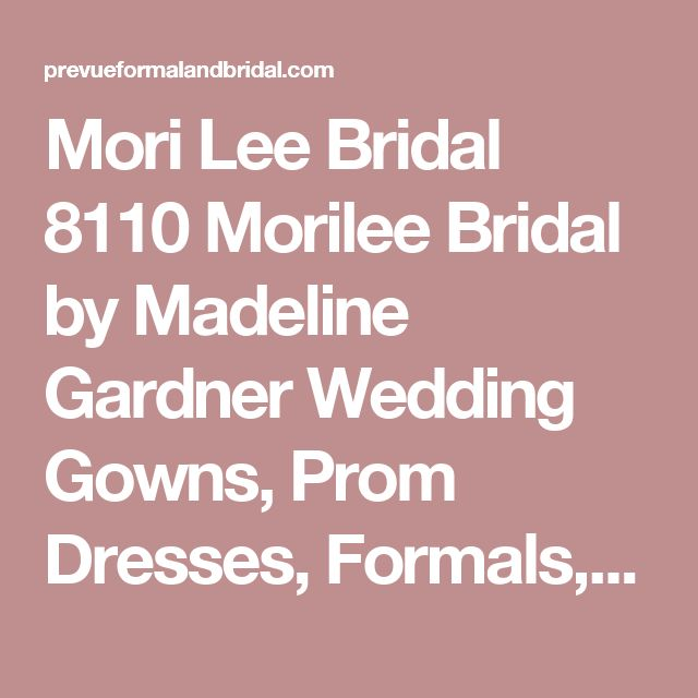 Mori Lee Bridal 8110  Morilee Bridal by Madeline Gardner Wedding Gowns, Prom Dresses, Formals, Bridesmaids, Mother of theBride, Maggie Sottero, Sherri Hill,