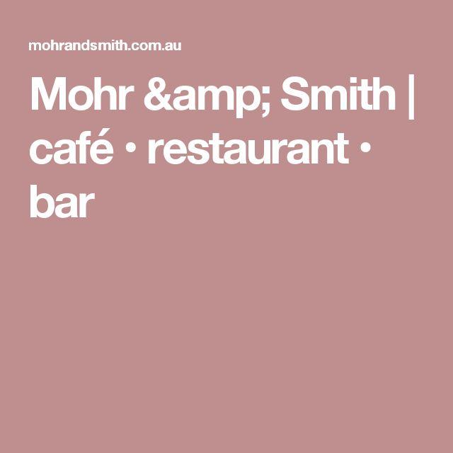 Mohr & Smith   café • restaurant • bar