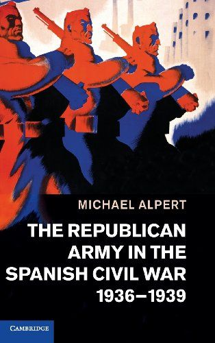 The Republican Army in the Spanish Civil War, 1936-1939 (DP269.23 .A47 2013)