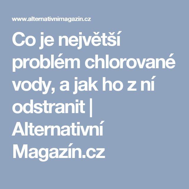 Co je největší problém chlorované vody, a jak ho z ní odstranit | Alternativní Magazín.cz