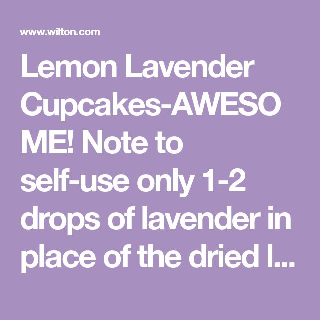 Lemon Lavender Cupcakes-AWESOME! Note to self-use only 1-2 drops of lavender in place of the dried lavendar