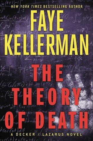 The Theory of Death by Faye Kellerman  One of the better Decker/Lazarus books in recent times.  Now that the action is on the East coast there are more areas and feelings to explore.  This mystery is solidly investigated and offers plenty of interaction between the characters.  Decker's new partner is entertaining and their banter displays a good father-son dynamic.  I was getting tired of this series, but this book has put the series back in my good column.