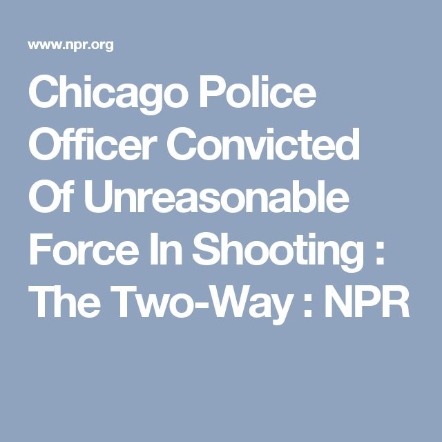 Chicago Police Officer Convicted Of Unreasonable Force In Shooting : The Two-Way : NPR