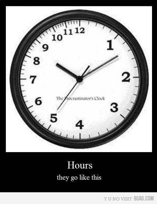 The procrastinator's clock, unless you're a nurse and work 12hr night shifts, then it's completely opposite
