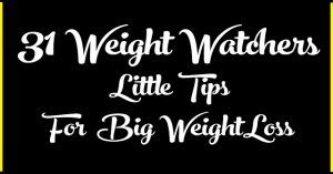 31 WEIGHT WATCHERS LITTLE TIPS FOR BIG WEIGHT LOSS